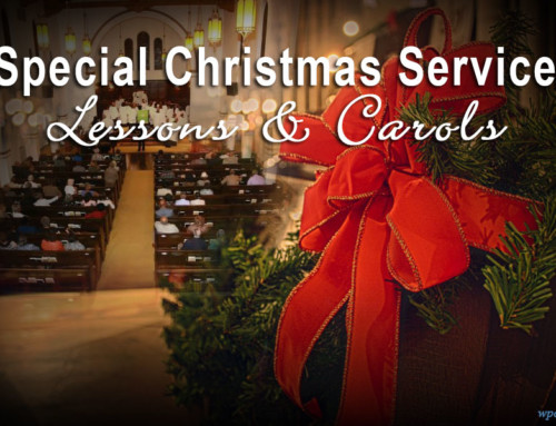 SPECIAL EVENT:  Christmas Service – Lessons and Carols . . .