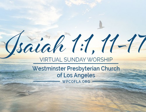 "VIRTUAL SUNDAY WORSHIP – ""Wash UP!"" ~ Isaiah 1:1, 11-17 – Sunday, May 31st"
