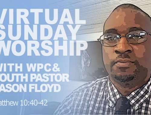 VIRTUAL SUNDAY WORSHIP – Jason Floyd ~ Matthew 10:40-42