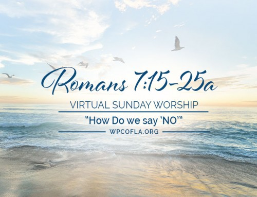 "VIRTUAL WORSHIP – How Do we say ""NO"" – Romans 7:15-25a"